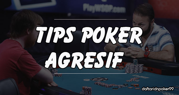 Tips-Bermain-Agresif-Di-Poker-Online